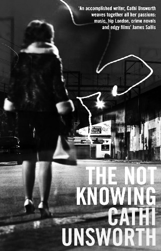 0008-The-Not-Knowing-Cathi-Unsworth-Afterhours-Sleaze-and-Dignity--1 copy