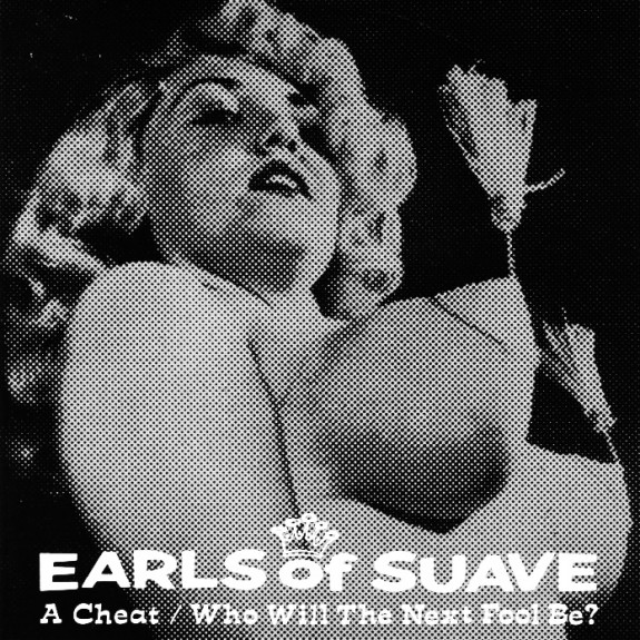 Earls of Suave-A Cheat Who Will Be The Next Fool 7 inch-The Flaming Stars-Thee Headcoatees-Gallon Drunk-Afterhours Sleaze and Dignity