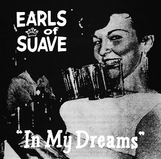 Earls of Suave-In My Dreams 7 inch-The Flaming Stars-Thee Headcoatees-Gallon Drunk-Afterhours Sleaze and Dignity